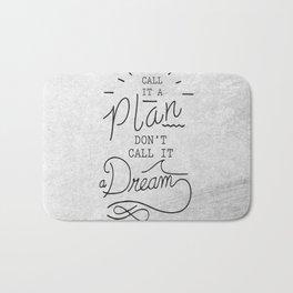 Call It A Plan, Don't Call It A Dream Life success Quote Design Bath Mat