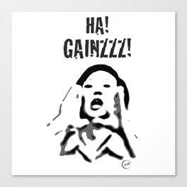 HA! GAINZZZ! Canvas Print