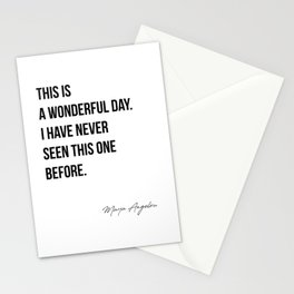 This is  a wonderful day.  I have never  seen this one  before. Maya Angelou Stationery Cards