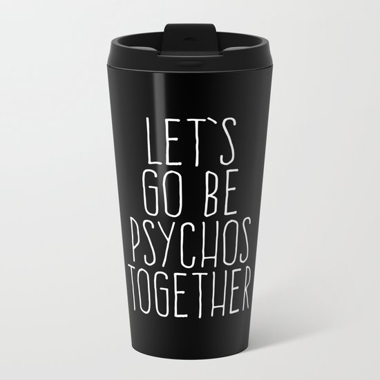 Let's Be Psychos Funny Quote Metal Travel Mug