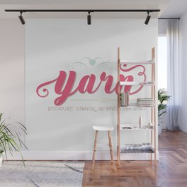 Yarn... Because Crack Is Bad for You Wall Mural
