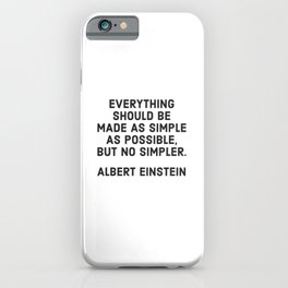 EVERYTHING SHOULD BE MADE AS SIMPLE AS POSSIBLE BUT NO SIMPLER - ALBERT EINSTEIN iPhone Case