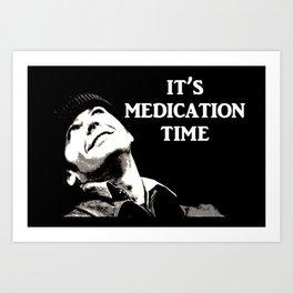 It's Medication Time (for dark backgrounds) Art Print