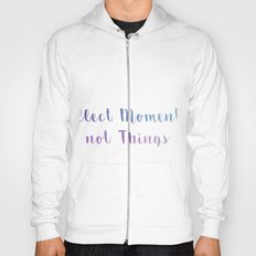 Collect Moments not Things Hoody
