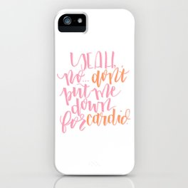 Don't Put Me Down for Cardio Pitch Perfect Fat Amy iPhone Case