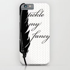 Tickle My Fancy.. iPhone 6s Slim Case