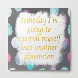 Eye Roll Myself Into Another Dimension Metal Print
