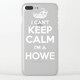 I cant keep calm I am a HOWE Clear iPhone Case