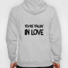 You're fallin' in love Hoody