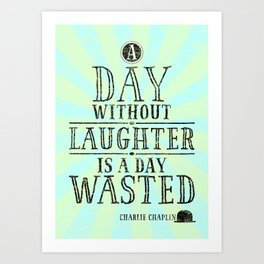 A Day Without Laughter Is A Day Wasted Art Print