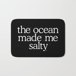 The ocean made me salty Bath Mat