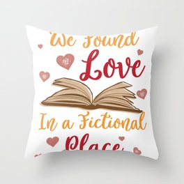 We Found Love In A Fictional Place Book Lover product Throw Pillow