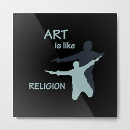 Art is like Religion Metal Print