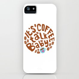 It is Coffee Talk Baby iPhone Case