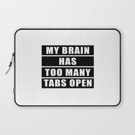 My brain has too many tabs open Laptop Sleeve