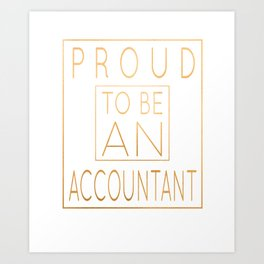 Proud To Be An Accountant - Funny Accounting design Art Print