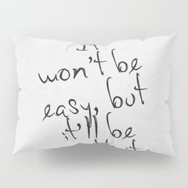 It Won't Be Easy Pillow Sham