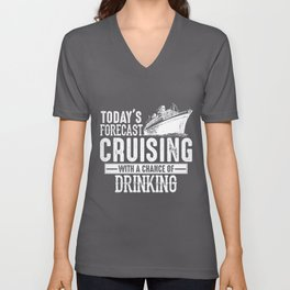 Todays Forecast Cruising With A Chance Of Drinking Unisex V-Neck