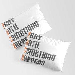 Pray until something happens,Push,Christian,Bible Quote Pillow Sham