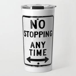 No Stopping Anytime Travel Mug