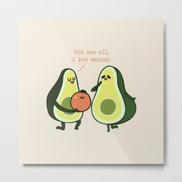 You Are All  I Avo Wanted Avocado Metal Print