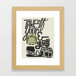 Take Off Your Coat and Grease Your Throat Framed Art Print