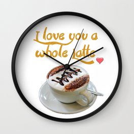 I Love You a Whole Latte! Wall Clock