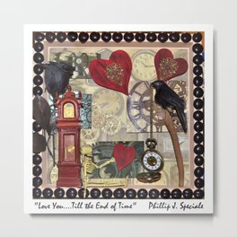 """""""Love You....Till the End of Time"""" Metal Print"""