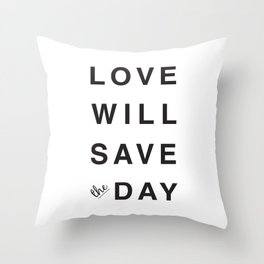 LOVE WILL SAVE THE DAY black and white Throw Pillow