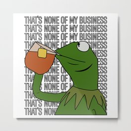 Kermit Inspired Meme King Sipping Tea But That's None of My Business Metal Print