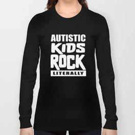Autism Awareness Autistic Kids Rock Literally Long Sleeve T-shirt