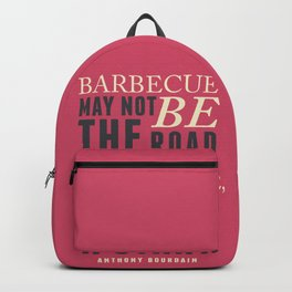 Chef Anthony Bourdain quote, barbecue, road to world peace, food, kitchen, foodporn, travel, cooking Backpack