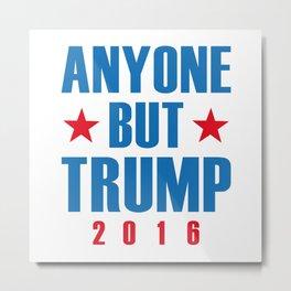 Anyone But Trump Metal Print