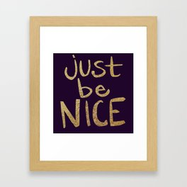 Just Be Nice Framed Art Print