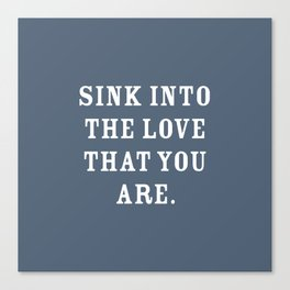Sink into The Love That You Are, Slate Blue Canvas Print