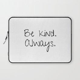 be kind always Laptop Sleeve