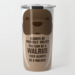 Always be yourself Walrus print and Zookeepers Gift Travel Mug
