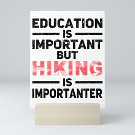 Education Is Important But Hiking Is Importanter bw Mini Art Print