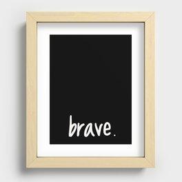 brave. Recessed Framed Print