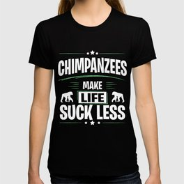 CHIMPANZEES Make Life Suck Less T-shirt