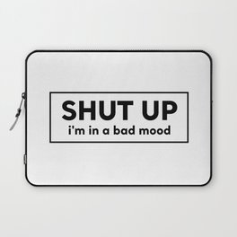 Shut up, i'm in a bad mood Laptop Sleeve