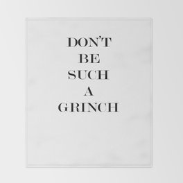 DON'T BE SUCH A GRINCH Throw Blanket