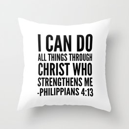 I CAN DO ALL THINGS THROUGH CHRIST WHO STRENGTHENS ME PHILIPPIANS 4:13 Throw Pillow