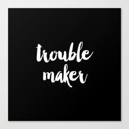 Trouble Maker Canvas Print