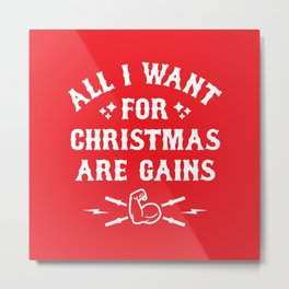 All I Want For Christmas Are Gains (Funny Gym Fitness) Metal Print