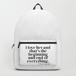 I love her and that's the beginning and end of everything Backpack