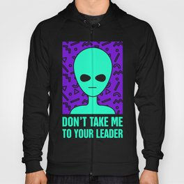 Don't Take Me To Your Leader | Rad 90s Alien UFO Hoody