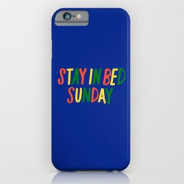 Stay in Bed Sunday iPhone Case