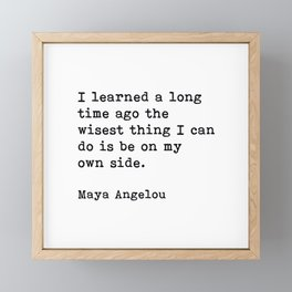 I Learned A Long Time Ago To Be On My Own Side Maya Angelou Quote Framed Mini Art Print