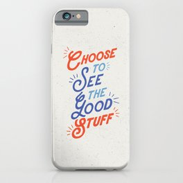 Choose to See the Good Stuff inspirational typography poster bedroom wall home decor iPhone Case
